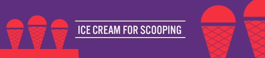 Ice Cream for Scooping
